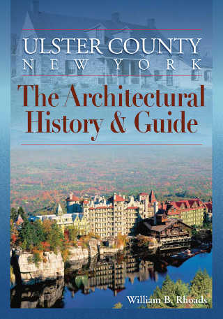 Ulster County, New York The Architectural History & Guide